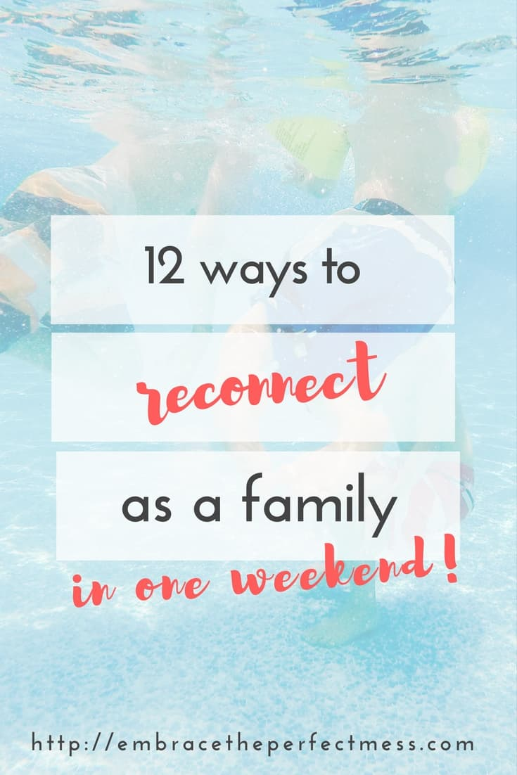 these are great ways to reconnect as a family in one weekend!