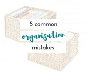 Getting organized can be hard. Make sure you are not making these common organizing mistakes. i know i was!