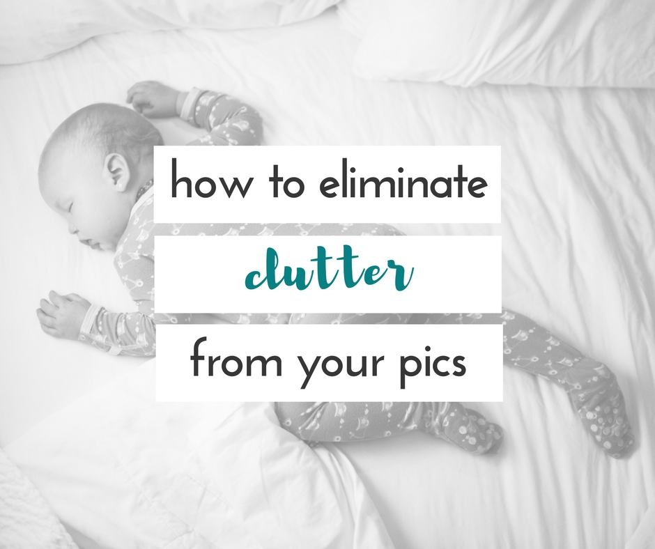 5 ways to eliminate clutter in your photos | guest post by leyna butcher