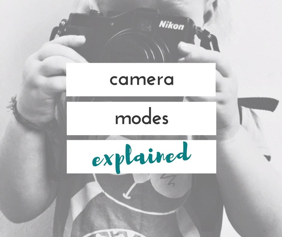 understanding the modes on your camera