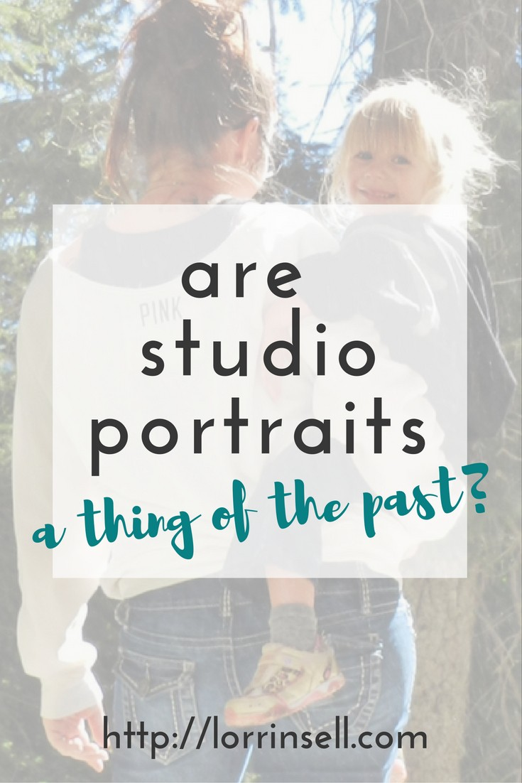 gone are the days of studio portraits!