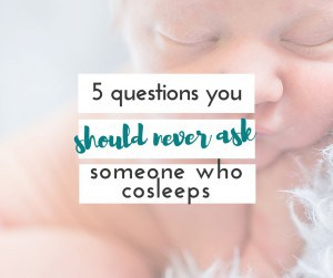Do you cosleep with your baby? Have you dealt with these questions?