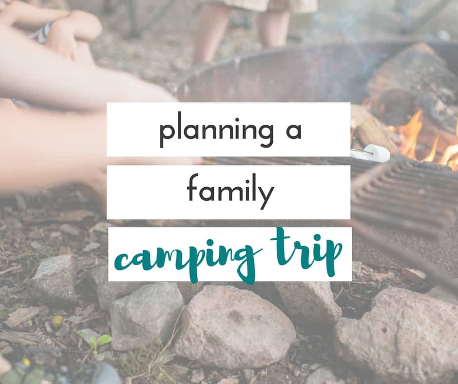 how to plan a family camping trip embrace the perfect mess
