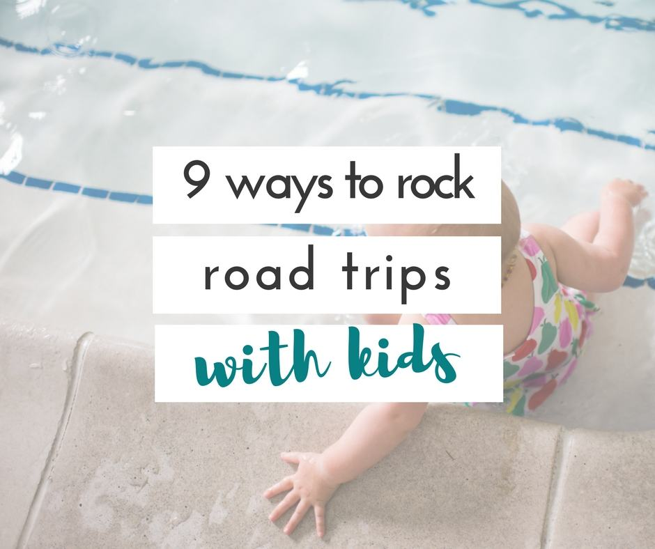 9 ways to rock road trips with kids