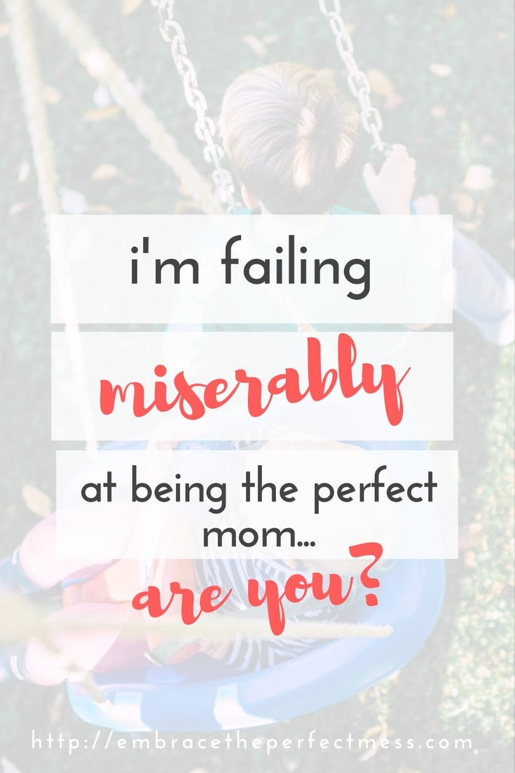 I am failing to be a perfect mom. Are you?