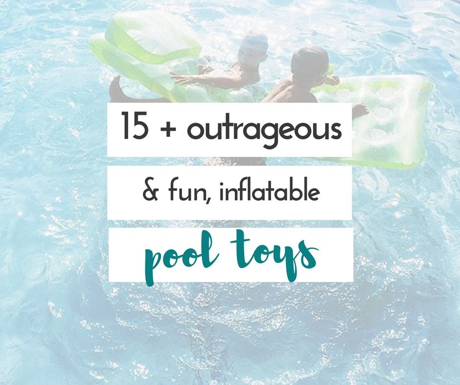 Outrageous & Fun Inflatable Pool Toys