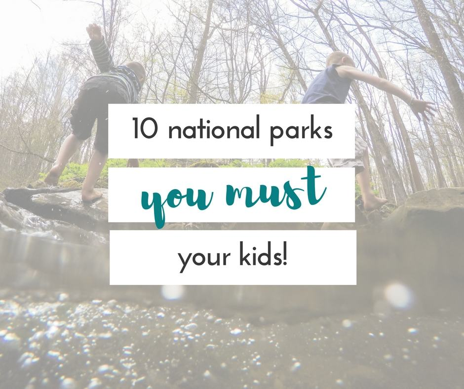 10 incredible national parks that will delight your kids
