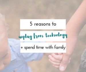 There are many reasons to unplug and spend time with family without electronics. I always have to remind myself how much I need this!