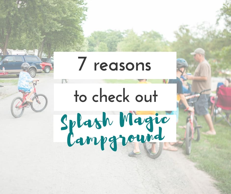 7 reasons to check out Splash Magic Campground