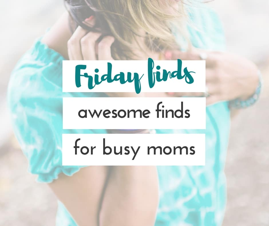 friday finds | awesome finds for busy moms