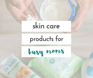 These skin care products for busy moms are perfect for those of us who need a way to fit taking care of ourselves when we are busy taking care of others.