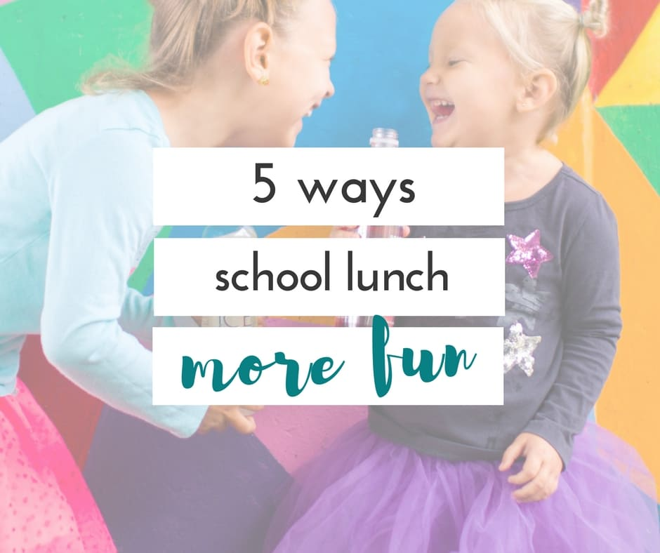 5 ways to make school lunch more fun