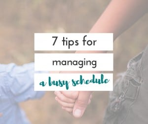 Managing a busy schedule isn't always easy. These 5 tips will help you to stay on top of things, and make family life less chaotic for everyone.