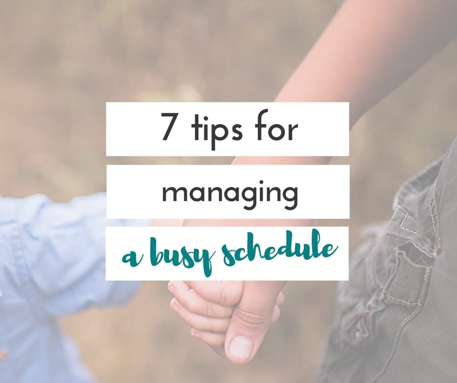 7 tips for managing a busy schedule