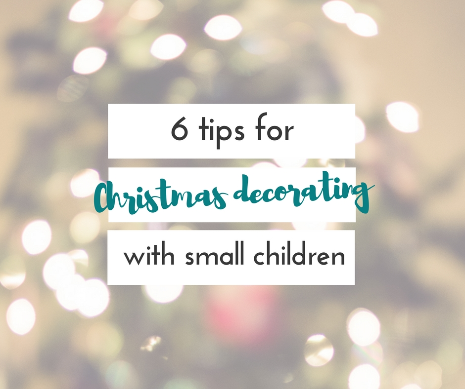 6 Tips for Christmas decorating with small children