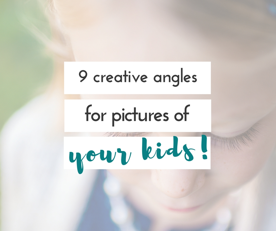 9 creative ways to take pictures of your kids