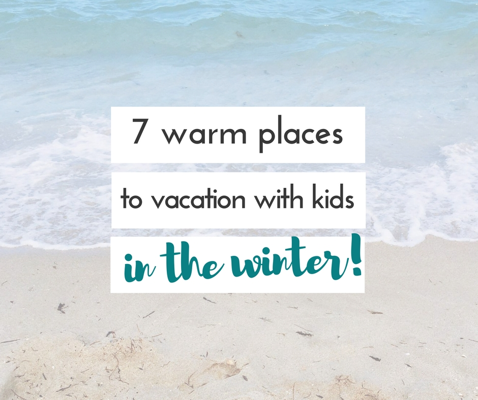 7 warm places to vacation with kids in the winter (that don't require a passport)