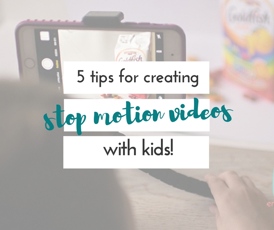 6 tips for creating a stop motion video with kids