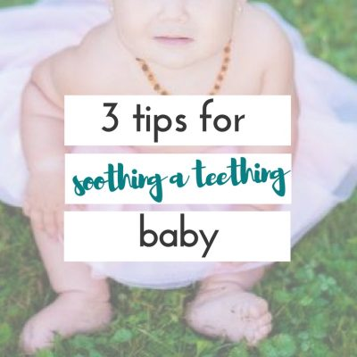 these are great tips for soothing a teething baby