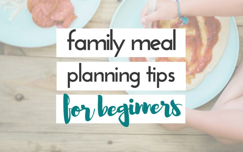 family meal planning tips for beginners